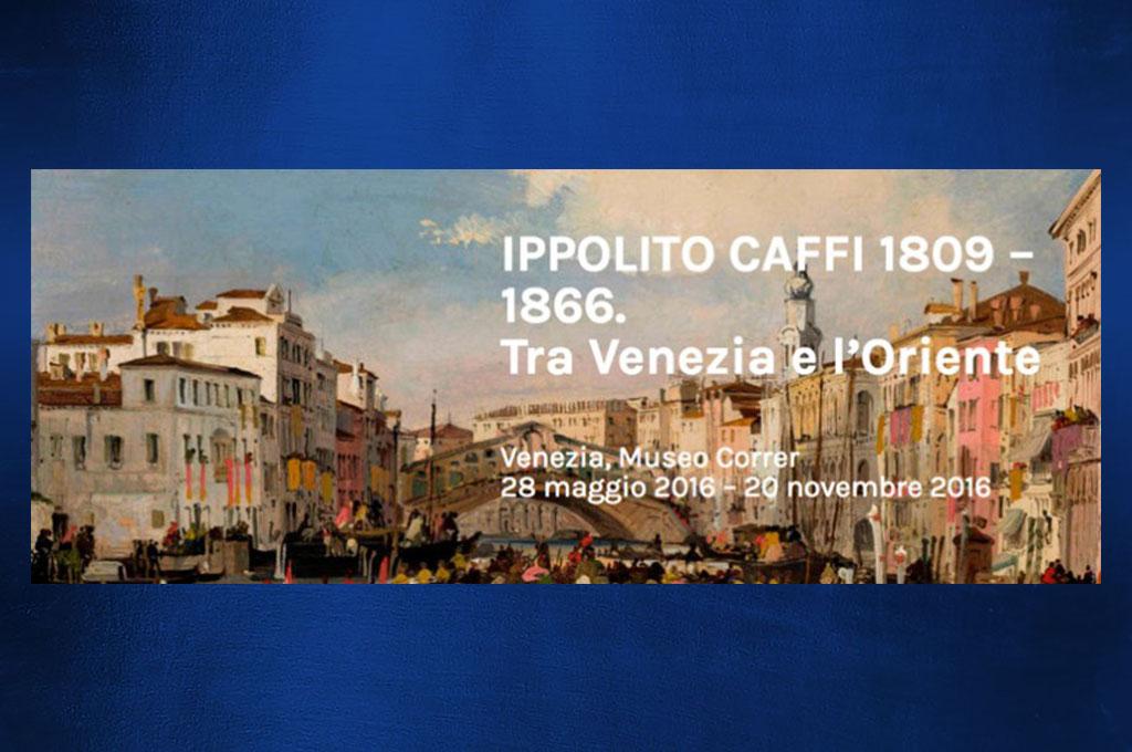 IPPOLITO CAFFI 1809 – 1866. Tra Venezia e l'Oriente
